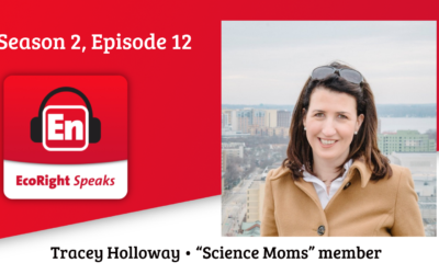 EcoRight Speaks, season 2, episode 12: Dr. Tracey Holloway, Science Moms