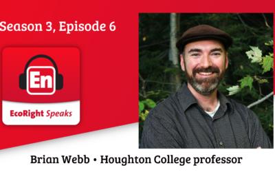 EcoRight Speaks, season 3, episode 5: Houghton College's environment and sustainability guru, Brian Webb